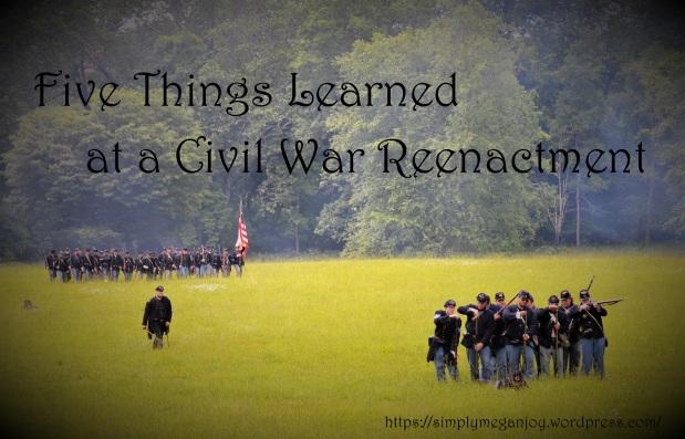 Five Things Learned at a Civil War Reenctment 1 -simplymeganjoy.wordpress.com.JPG