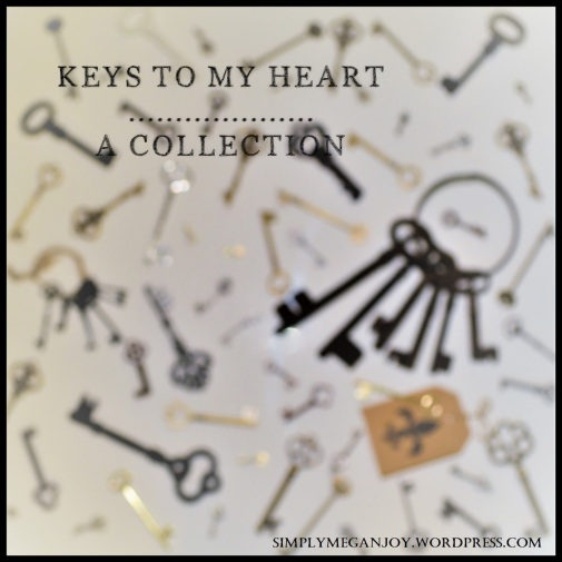 Keys to My Heart - A Collection - simplymeganjoy.wordpress.com 1