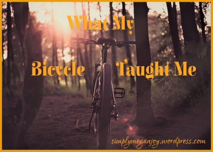 What My Bicycle Taught Me - simplymeganjoy.wordpress.com