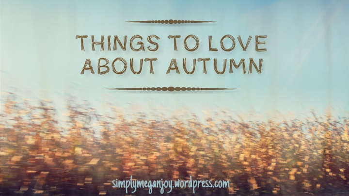 Things to Love About Autumn - simply meganjoywordpress.com 12