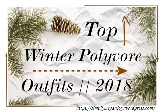 Polyvore Winter Styles - Featured Image - simplymeganjoy.wordpresscom