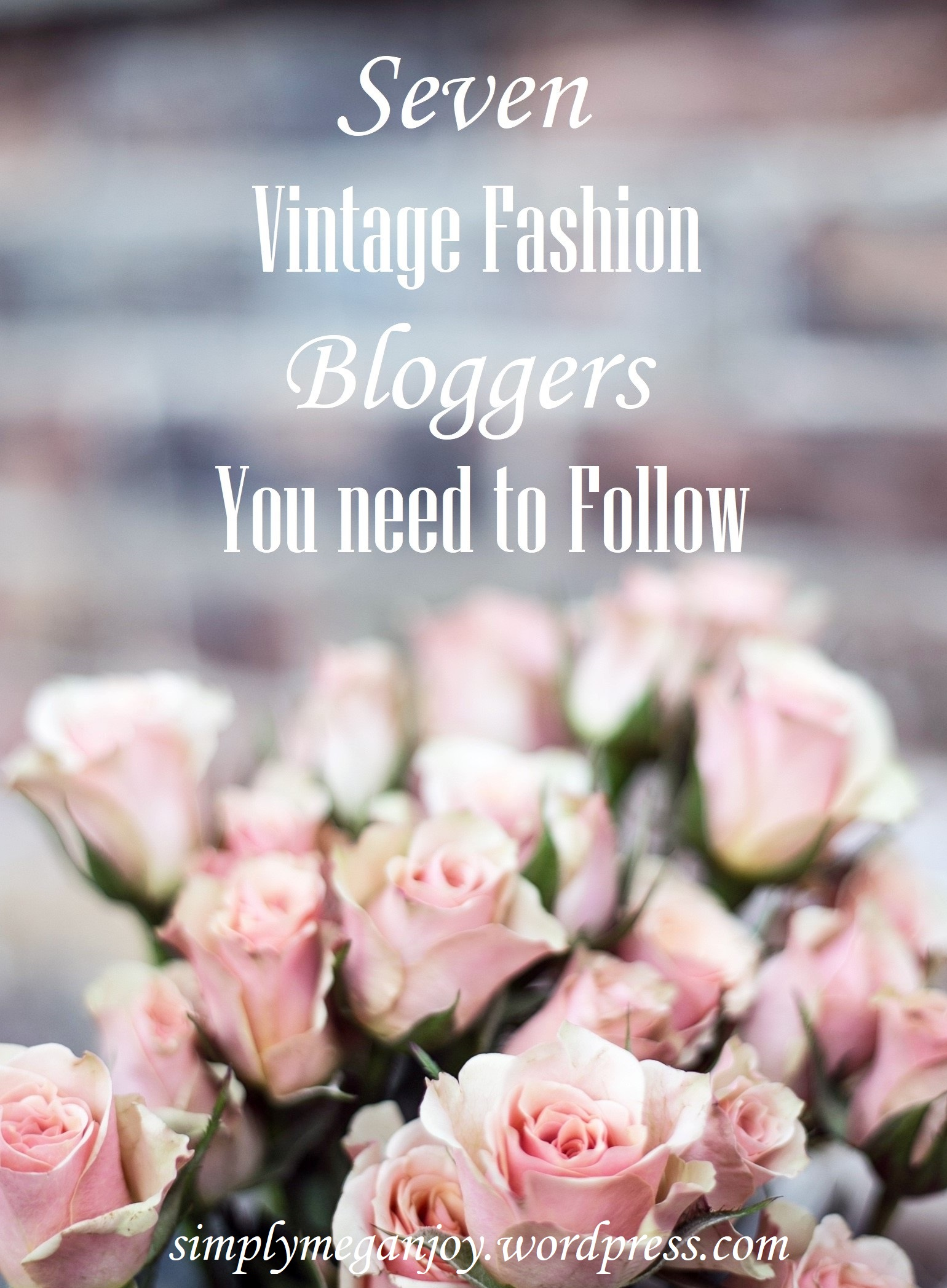 7 Vintage Fashion Bloggers You need to Follow simplymeganjoy.wordpress.com